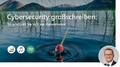 Cybersecurity großschreiben: So schützen Sie sich vor Ransomware