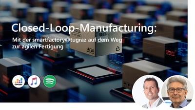 Closed-Loop-Manufacturing: Mit der smartfactory@tugraz auf dem Weg zur agilen Fertigung