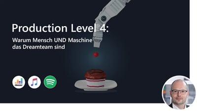 Production Level 4: Warum Mensch UND Maschine das Dreamteam sind