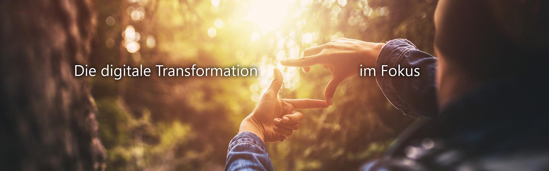Die digitale Transformation im Fokus